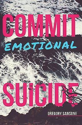 Commit Emotional Suicide by Sansone, Gregory G. -Paperback
