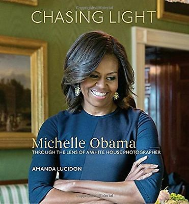 Chasing Light:Michelle Obama Through the Lens of a White House Photographer (HC)