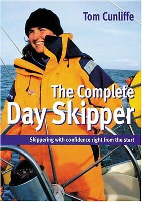 The Complete Day Skipper: Skippering with Confidence Right f... by Cunliffe, Tom