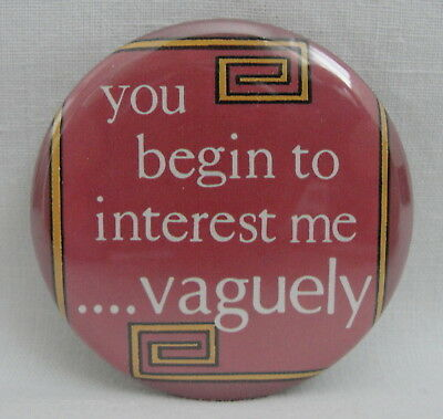 Pinback Button You Begin To Interest Me Vaguely Vintage 1980s Humor Badge 1 Pc