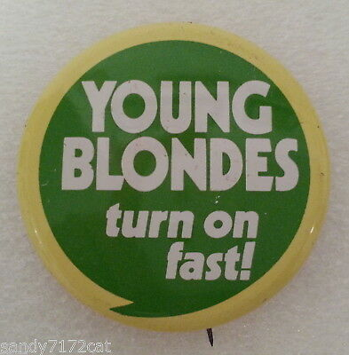 Pinback Button Young Blondes Turn On Fast 1970s Vintage Humor One