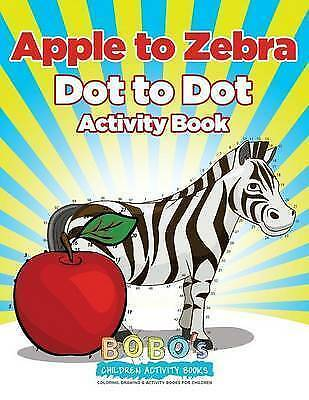 Apple to Zebra: Dot to Dot Activity Book by Bobo's Children Activity Books