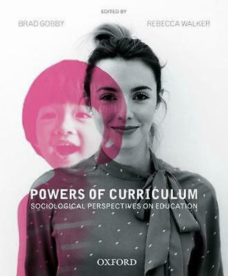 Powers of Curriculum: Sociological Perspectives on Education by Brad Gobby Paper