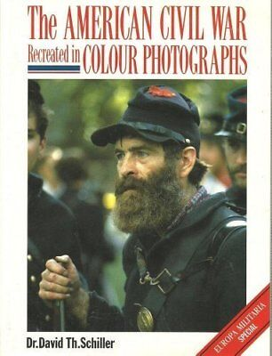 The American Civil War Recreated in Colour Photo... by Schiller, David Paperback