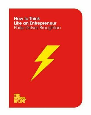 How to Think Like an Entrepreneur (The School of Life) by School of Life, The