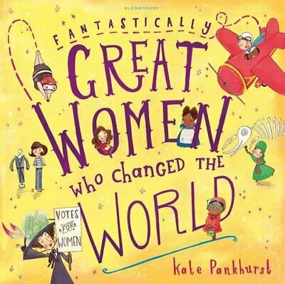 Fantastically Great Women Who Changed The World by Pankhurst, Kate Book The