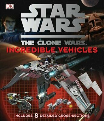Star Wars Clone Wars Incredible Vehicles (Star Wars the Clone W... by Fry, Jason