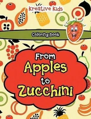 From Apples to Zucchini Coloring Book by Kreative Kids -Paperback