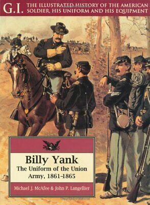 Billy Yank: Uniform of the Union Army, 1861-... by Langellier, John P. Paperback