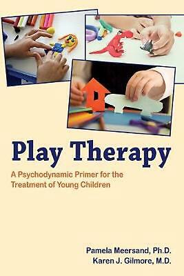Play Therapy: A Psychodynamic Primer for the Treatment of Young Children by Pame