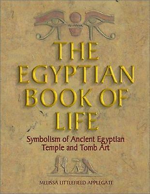 The Egyptian Book of Life : Symbolism of Ancient Egyptian Temple and Tomb Art