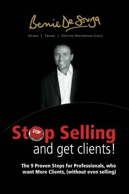 Stop Selling And Get Clients: The 9 Proven Steps for Prof... by De Souza, Bernie