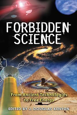 Forbidden Science : From Ancient Technologies to Free Energy by Kenyon, Douglas