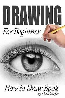 Drawing for Beginner: How to Draw Book by Cooper, Mark -Paperback