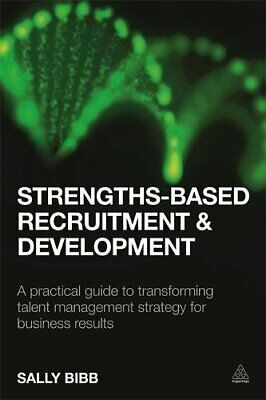 Strengths-Based Recruitment and Development: A Practical Guide... by Bibb, Sally