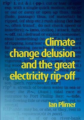 Climate Change Delusion And The Great Electricity Ripoff By Ian Plimer