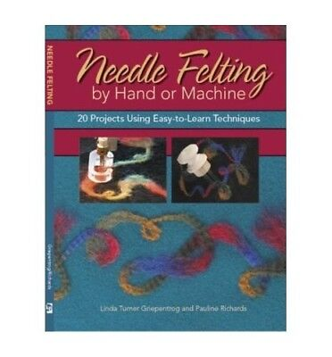 Needle Felting by Hand or Machine by Richards, Pauline (... by Richards, Pauline