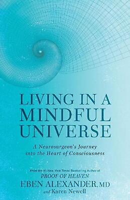 Living in a Mindful Universe: A Neurosurgeon's Journey into the Heart of Conscio