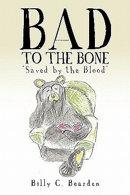Bad to the Bone by Bearden, Billy C. -Paperback