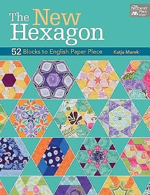 The New Hexagon: 52 Blocks to English Paper Piece by Marek, Katja -Paperback
