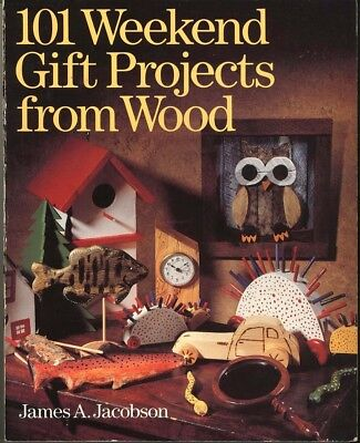 101 WEEKEND GIFT PROJECTS FROM WOOD By James A. Jacobson
