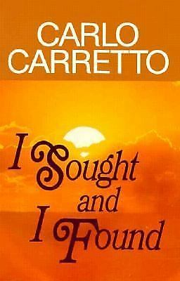 I Sought and I Found : My Experience of God and of the Church by Carlo Carretto