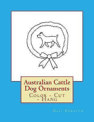 Australian Cattle Dog Ornaments: Color - Cut - Hang by Forsyth, Gail -Paperback