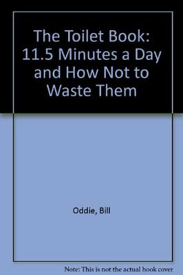 The Toilet Book: 11.5 Minutes a Day and How Not ... by Beaumont, Laura Paperback