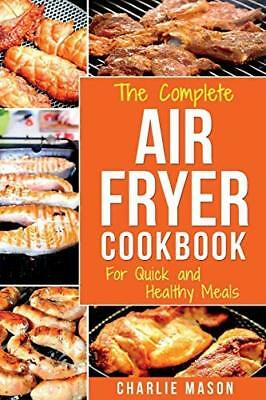 Air fryer cookbook: For Quick and Healthy Me by Charlie Mason New Paperback Book
