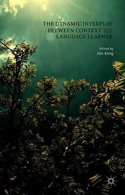 The Dynamic Interplay Between Context and the Language Learner by King, Jim