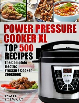 Power Pressure Cooker XL Top 500 Recipes: Th by Jamie Stewart New Paperback Book