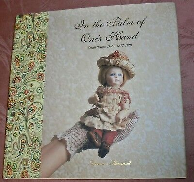 In The Palm Of Ones Hand Small Bisque Dolls 1877-1920 Florence Theriault Hb Book