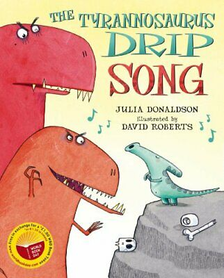 The Tyrannosaurus Drip Song (for World Book Day) by Donaldson, Julia Paperback