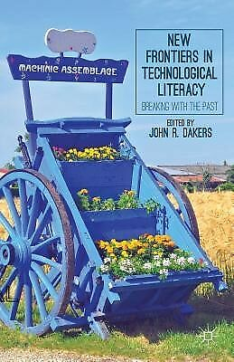 New Frontiers in Technological Literacy: Breaking with the Past by Dakers, J.
