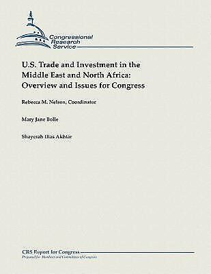 US Trade Investment in Middle East North Africa Ov by Nelson Rebecca M