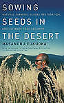 Sowing Seeds in the Desert: Natural Farming, Global Restoration and Ultimate...