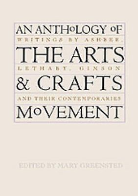Anthology of Hte Arts and Crafts Movement : Writings by Ashbee Lethaby Gimson...