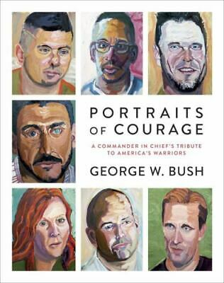 Portraits of Courage : A Commander in Chief's Tribute to America's Warriors by G