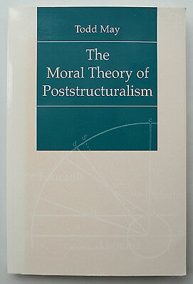The Moral Theory Of Poststructuralism Paperback By Todd May