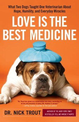 Love Is the Best Medicine: What Two Dogs Taught One Veterinari... by Trout, Nick