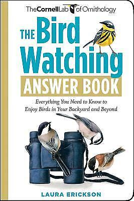 The Bird Watching Answer Book : Everything You Need to Know to Enjoy Birds in...