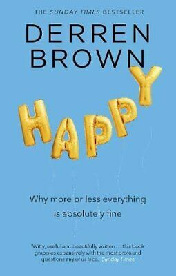 Happy: Why More or Less Everything is Absolutely Fine by Brown, Derren Book The