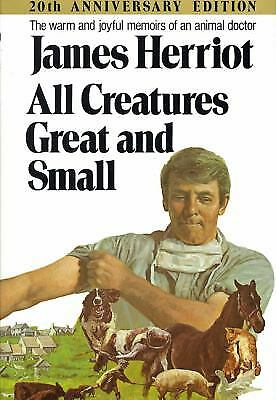 All Creatures Great and Small : The Warm and Joyful Memoirs of an Animal Doctor