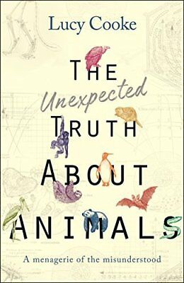 The Unexpected Truth About Animals by Lucy Cooke New Hardcover Book