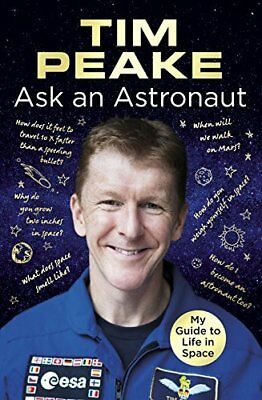 Ask an Astronaut: My Guide to Life in Space Off by Tim Peake New Hardcover Book