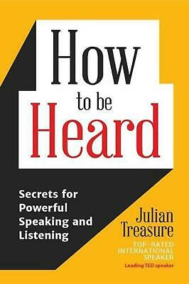 How to be Heard: Secrets for Powerful Speaking and Listening by Julian Treasure