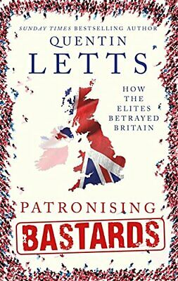Patronising Bastards: How the Elites Betrayed Britain by Letts, Quentin Book The
