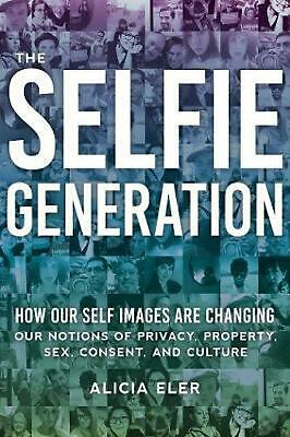 The Selfie Generation: How Our Self-Images Are Changing Our Notions of Privacy,