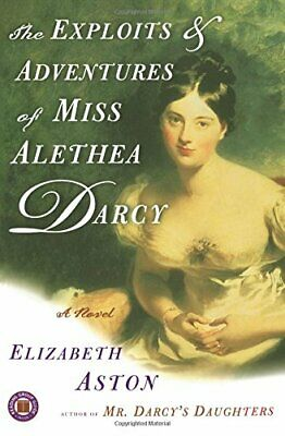 The Exploits & Adventures of Miss Alethea Darcy: A No... by Aston, Elizabeth