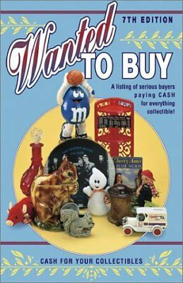 Wanted to Buy: A Listing of Serious Buyers Paying CASH for Everything Collect…